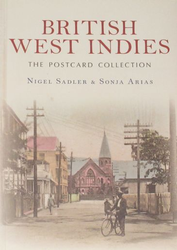 British West Indies - The Postcard Collection, by Nigel Sadler and Sonja Arias
